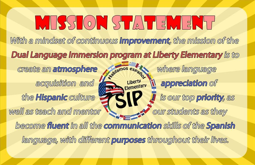 With a mindset of continuous improvement, the mission of the Dual Language Immersion program at Liberty Elementary is to create an atmosphere where language acquisition and appreciation of the Hispanic culture is our top priority, as well as teach and mentor our students as they become fluent in all the communication skills of the Spanish language for different purposes throughout their lives.