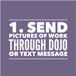 1. Send pictures of work through dojo or text message