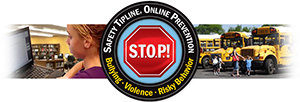 STOP Tipline; See something, say something.  Here's how to report bullying, violence, or risky behavior.