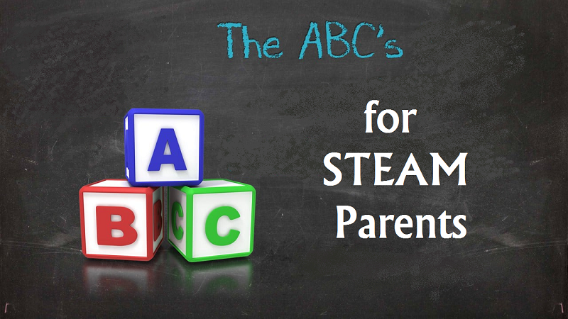 The ABC's for STEAM Parents